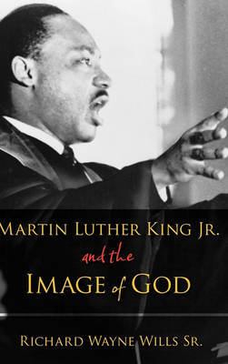 Martin Luther King, Jr., and the Image of God by Richard W. Wills image