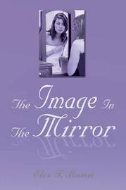 The Image In The Mirror by Eles T. Mann