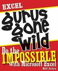 Excel Gurus Gone Wild by Bill Jelen