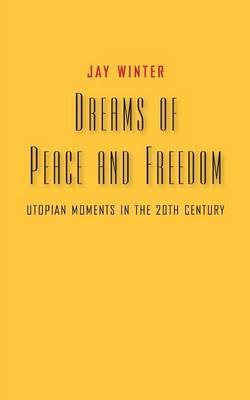 Dreams of Peace and Freedom by Jay Winter