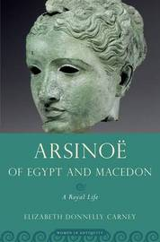 Arsinoe of Egypt and Macedon by Elizabeth Donnelly Carney