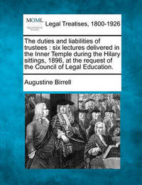 The Duties and Liabilities of Trustees by Augustine Birrell