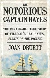 The Notorious Captain Hayes: the Remarkable True Story of the Pirate Ofthe Pacific by Joan Druett image