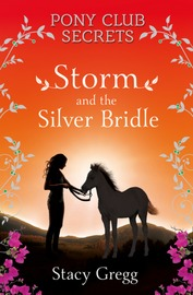 Pony Club Secrets : Storm and the Silver Bridle by Stacy Gregg