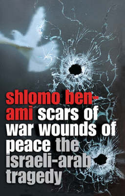 Scars of War, Wounds of Peace by Shlomo Ben-Ami