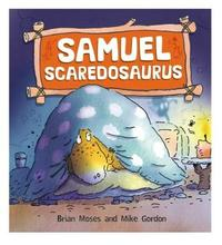 Dinosaurs Have Feelings, Too: Samuel Scaredosaurus by Brian Moses
