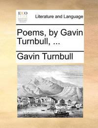 Poems, by Gavin Turnbull, ... by Gavin Turnbull
