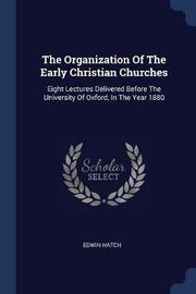 The Organization of the Early Christian Churches by Edwin Hatch