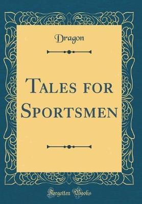 Tales for Sportsmen (Classic Reprint) by Dragon Dragon image