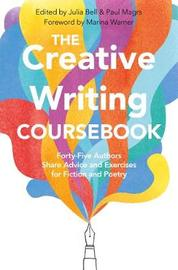 The Creative Writing Coursebook by Julia Bell