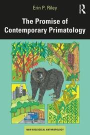 The Promise of Contemporary Primatology by Erin P. Riley