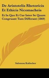 de Aristotelis Rhetoricis Et Ethicis Nicomacheis: Et in Quo Et Cur Inter Se Quum Congruant Tum Differant (1869) by Salomon Kalischer image