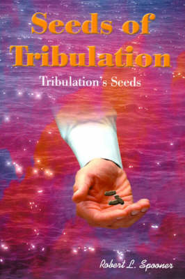 Seeds of Tribulation: Tribulation's Seeds by Robert Spooner