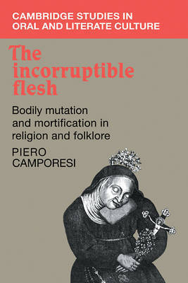 The Incorruptible Flesh by Piero Camporesi