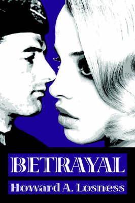 Betrayal by Howard A Losness