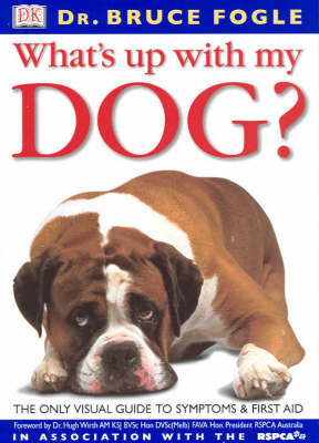 RSPCA What's up with My Dog?: The Only Visual Guide to Symptoms and First Aid by Bruce Fogle