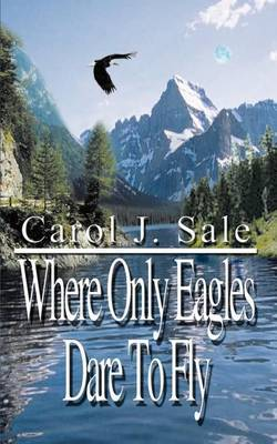 Where Only Eagles Dare to Fly by Carol J. Sale image
