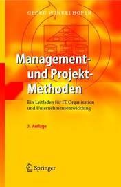 Management- Und Projekt-Methoden: Ein Leitfaden Fur it, Organisation Und Unternehmensentwicklung by Georg Winkelhofer