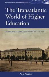 The Transatlantic World of Higher Education by Anja Werner
