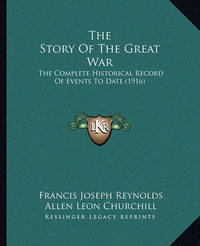 The Story of the Great War: The Complete Historical Record of Events to Date (1916) by Allen Leon Churchill
