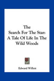 The Search for the Star: A Tale of Life in the Wild Woods by Edward Willett
