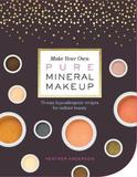 Make Your Own Pure Mineral Makeup by Heather Anderson