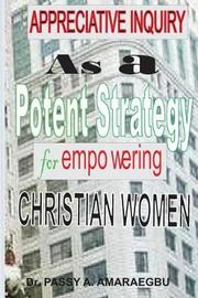Appreciative Inquiry as a Potent Strategy for Empowering Christian Women by Dr Passy Anayo Amaraegbu