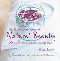 The Little Pocket Book of Natural Beauty by Karen Gilbert