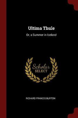 Ultima Thule by Richard Francis Burton