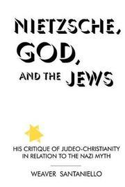 Nietzsche, God, and the Jews by Weaver Santaniello