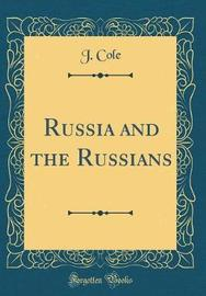 Russia and the Russians (Classic Reprint) by J Cole