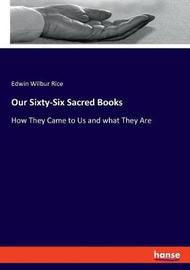 Our Sixty-Six Sacred Books by Edwin Wilbur Rice