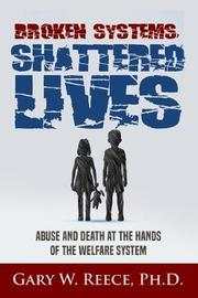 Broken Systems-Shattered Lives by Gary W. Reece