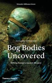 Bog Bodies Uncovered by Miranda Aldhouse Green