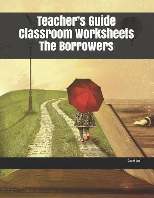 Teacher's Guide Classroom Worksheets The Borrowers by David Lee