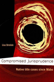 Compromised Jurisprudence: Native Title Cases Since Mabo by Lisa Strelein image