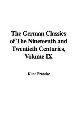 The German Classics of the Nineteenth and Twentieth Centuries, Volume IX by Kuno Francke image