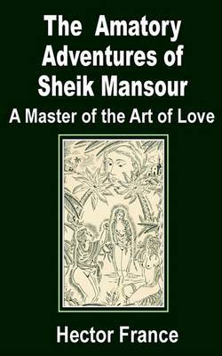 The Amatory Adventures of Sheik Mansour, a Master of the Art of Love by Hector France image