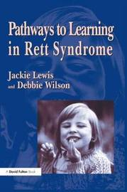 Pathways to Learning in Rett Syndrome by Debbie Wilson