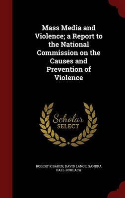 Mass Media and Violence; A Report to the National Commission on the Causes and Prevention of Violence by Robert K Baker image