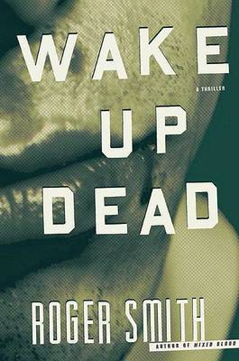 Wake Up Dead: A Thriller by Roger Smith