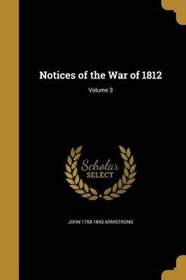Notices of the War of 1812; Volume 3 by John 1758-1843 Armstrong image