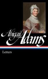 Abigail Adams: Letters by Abigail Adams