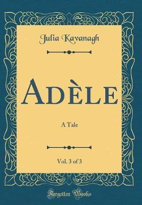 Ad�le, Vol. 3 of 3 by Julia Kavanagh image