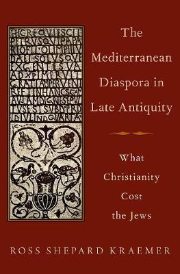 The Mediterranean Diaspora in Late Antiquity by Ross Shepard Kraemer