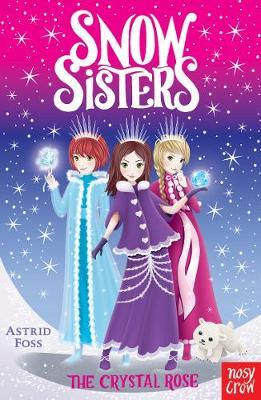 Snow Sisters: The Crystal Rose by Astrid Foss