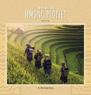 Who are the Hmong People? by Kha Yang Xiong