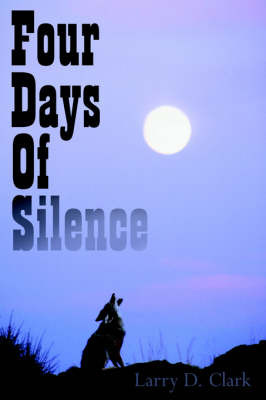 Four Days Of Silence by Larry D Clark image