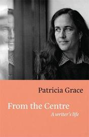 From the Centre by Patricia Grace