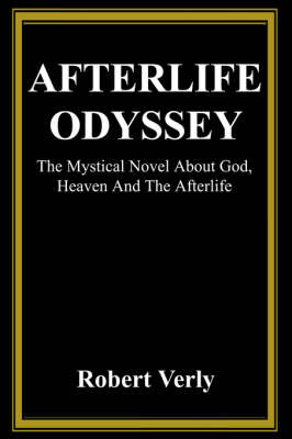 Afterlife Odyssey: The Mystical Novel about God, Heaven and the Afterlife by Robert Verly image